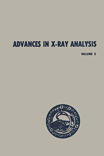 Advances in X-Ray Analysis. Volume 2 Proceedings of the Seventh Annual Conference on Applications ...