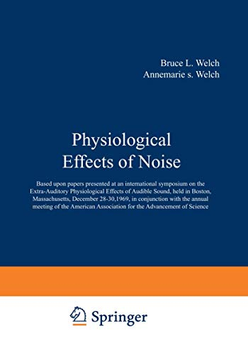 9781468488098: Physiological Effects of Noise: Based upon papers presented at an international symposium on the Extra-Auditory Physiological Effects of Audible ... Association for the Advancement of Science