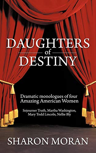 9781468500257: Daughters of Destiny: Dramatic Monologues of Four Amazing American Women