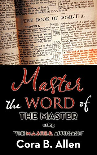 Master The Word Of The Master Using The M.A.S.T.E.R. Approach: Cora B. Allen