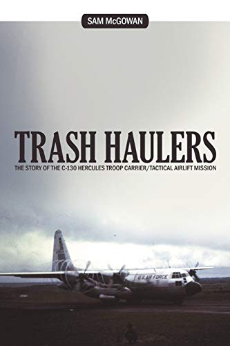 Trash Haulers: The Story of the C-130 Hercules Troop Carrier/Tactical Airlift Mission: Mcgowan...