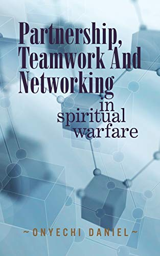 9781468504163: PARTNERSHIP, TEAMWORK AND NETWORKING: IN SPIRITUAL WARFARE