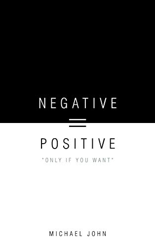 "Negative = Positive: ""Only If You Want"": John, Michael"