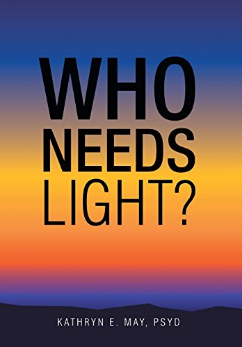 Who Needs Light?: May PsyD, Kathryn E.