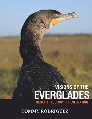 Visions of the Everglades: History Ecology Preservation: Tommy Rodriguez