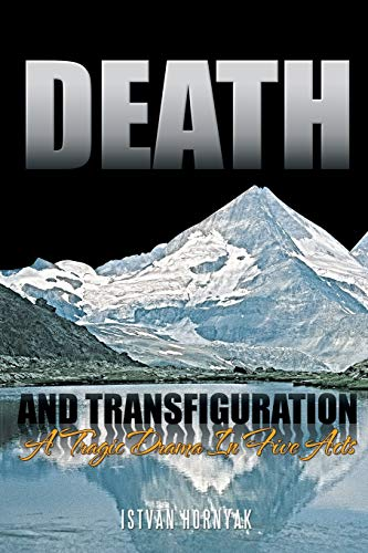 Death and Transfiguration: A Tragic Drama In Five Acts: Hornyak, Istvan