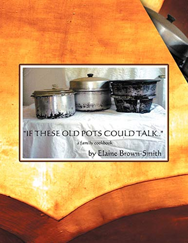 If These Old Pots Could Talk: A Family Cookbook (Paperback)