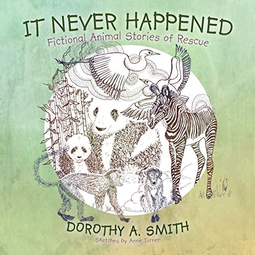 9781468523065: It Never Happened: Fictional Animal Stories Of Rescue