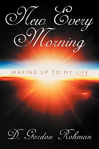 New Every Morning: Waking Up to My Life: D. Gordon Rohman