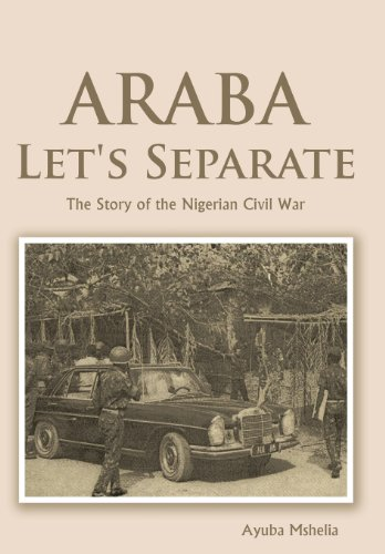 Araba Let's Separate: The Story of the Nigerian Civil War: Mshelia, Ayuba