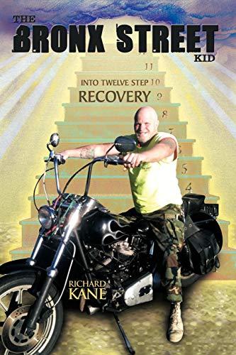 9781468524703: The Bronx Street Kid: Into Twelve Step Recovery