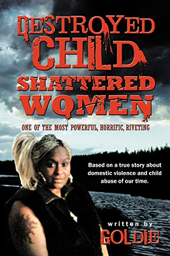 Destroyed Child Shattered Women: One of the Most Powerful, Horrific, Riveting