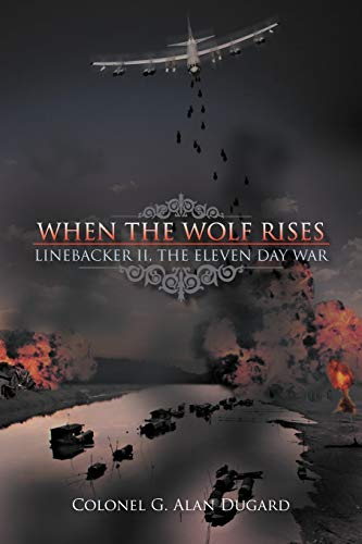 9781468525373: When the Wolf Rises: Linebacker II, The Eleven Day War