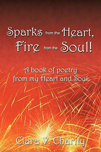 9781468525663: Sparks from the Heart, Fire From the Soul!: A Book of Poetry from My Heart and Soul