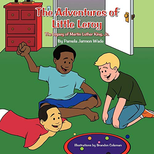 9781468525670: The Adventures of Little Leroy: The Legacy of Martin Luther King, Jr.