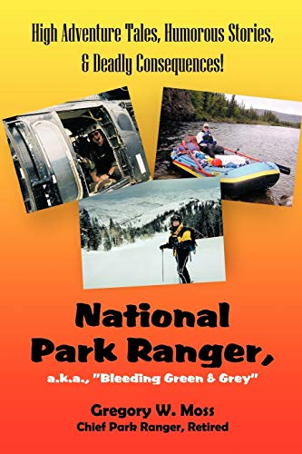 """9781468525854: National Park Ranger, a.k.a. """"Bleeding Green & Grey"""": High Adventure Tales, Humorous Stories, & Deadly Consequences!"""