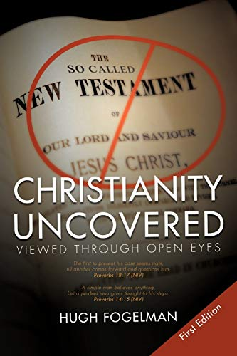 Christianity Uncovered: Viewed Through Open Eyes: Hugh Fogelman