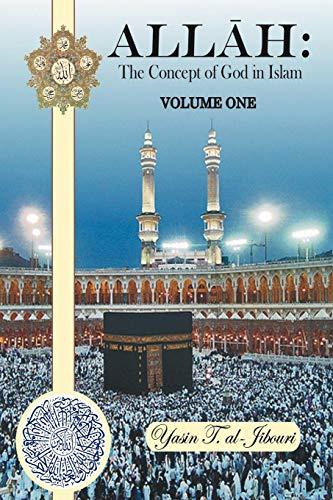 Allah: The Concept of God in Islam Volume One: Yasin T. al-Jibouri