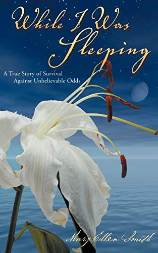 While I Was Sleeping : A True Story about Love, Hope and Determination: Mary Ellen Smith