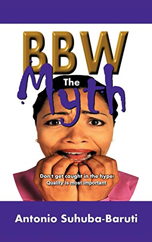 Bbw, the Myth: Dont Get Caught Up in the Hype. Quality Is Most Important: Antonio Suhuba-Baruti