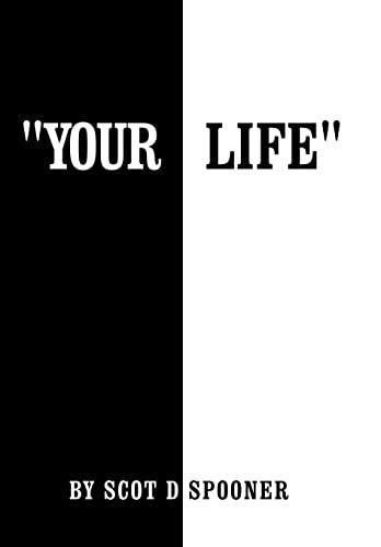 Your Life: Spooner, Scot D.