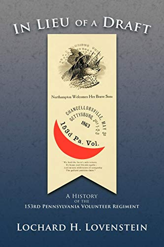 9781468536805: In Lieu Of A Draft: A History of the 153rd Pennsylvania Volunteer Regiment