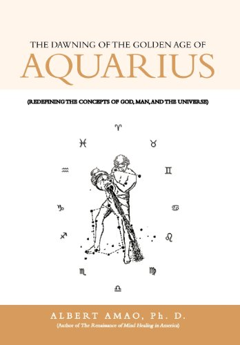 9781468537529: The Dawning of the Golden Age of Aquarius: (Redefining the Concepts of God, Man, and the Universe)