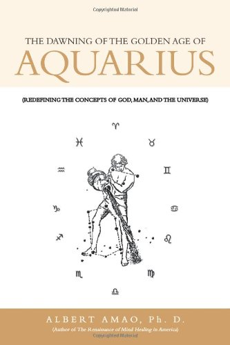 9781468537536: The Dawning of the Golden Age of Aquarius: (Redefining the Concepts of God, Man, and the Universe)