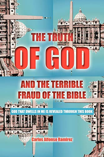 9781468537659: The Truth of God and the Terrible Fraud of the Bible: God That Dwells in Me is Revealed Through This Book