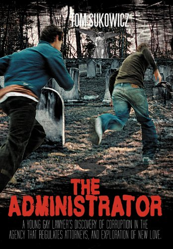 9781468537802: The Administrator: A Young Gay Lawyer's Discovery of Corruption in the Agency That Regulates Attorneys, and Exploration of New Love.
