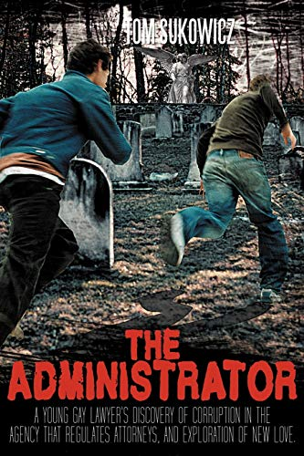 9781468537819: The Administrator: A Young Gay Lawyer's Discovery of Corruption in the Agency that Regulates Attorneys, and Exploration of New Love.