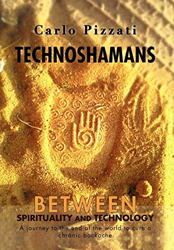 9781468538465: Technoshamans: Between Spirituality and Technology - A Journey to the End of the World to Cure a Chronic Backache