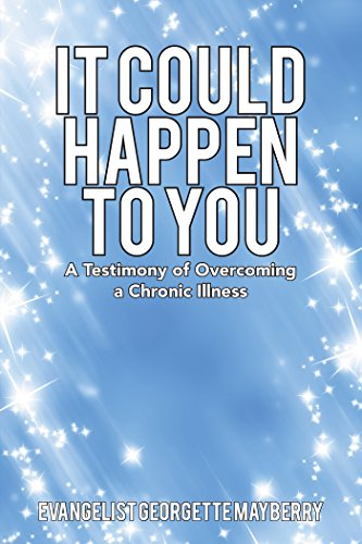 It Could Happen to You A Testimony of Overcoming a Chronic Illness: Georgette Mayberry