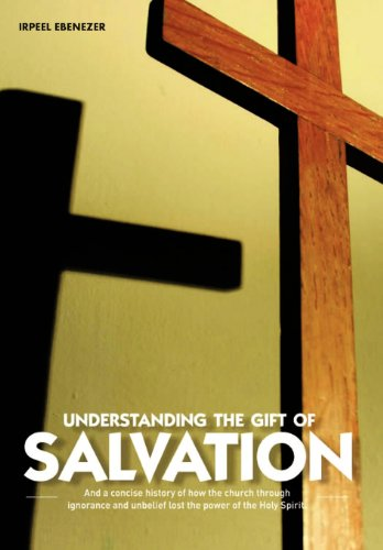 9781468541656: Understanding the Gift of Salvation: And a Concise History of How the Church Through Ignorance and Unbelief Lost the Power of the Holy Spirit
