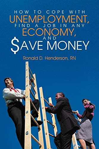 9781468541939: How To Cope With Unemployment, Find A Job In Any Economy, And Save Money
