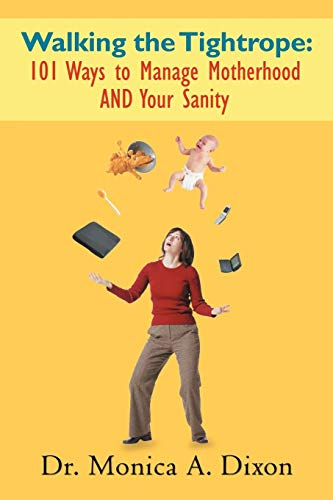 9781468543186: Walking the Tightrope: 101 Ways to Manage Motherhood and Your Sanity