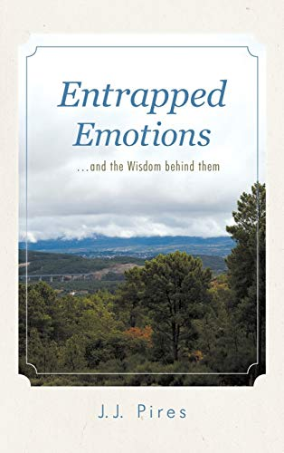 Entrapped Emotions .and the Wisdom behind them: J. J. Pires