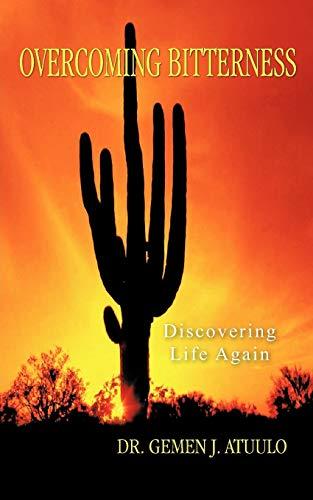 Overcoming Bitterness: Discovering Life Again (Paperback): Dr. Gemen J.