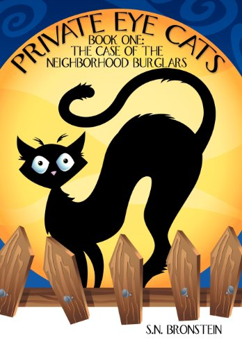 Private Eye Cats: Book One: The Case of the Neighborhood Burglars: S. N. Bronstein