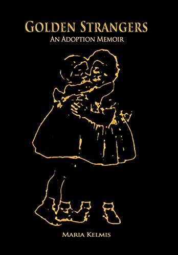 9781468545722: Golden Strangers: An Adoption Memoir