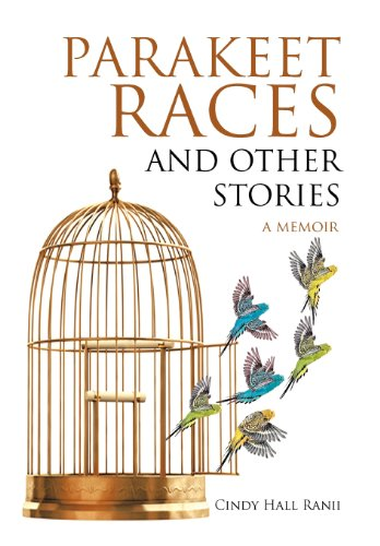 Parakeet Races and Other Stories: A Memoir: Cindy Hall Ranii