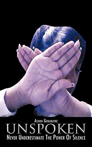 Unspoken: Never Underestimate the Power of Silence: Gunaratne, Ashini