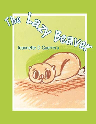 The Lazy Beaver (Paperback): Jeannette D Guerrera