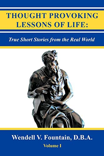 Thought Provoking Lessons of Life: True Short Stories from the Real World: D. B Wendell V. Fountain