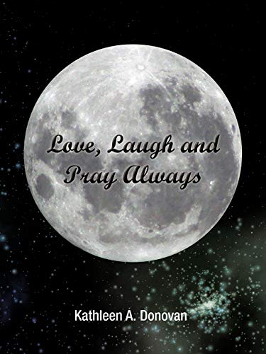 Love, Laugh and Pray Always: Kathleen A. Donovan