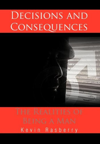 Decisions and Consequences: The Realities of Being a Man: Kevin Rasberry