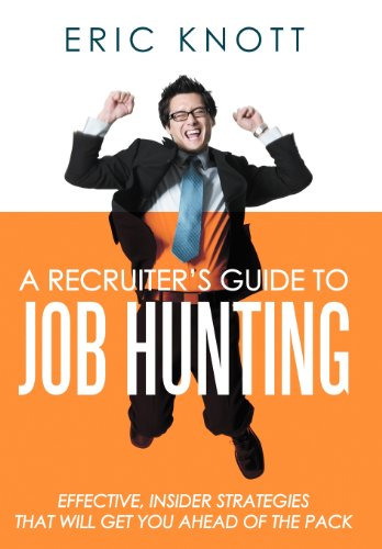 9781468552805: A Recruiter's Guide to Job Hunting: Effective, Insider Strategies That Will Get You Ahead of the Pack