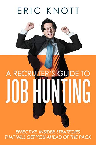 9781468552812: A Recruiter's Guide to Job Hunting: Effective, Insider Strategies that will Get You Ahead of the Pack