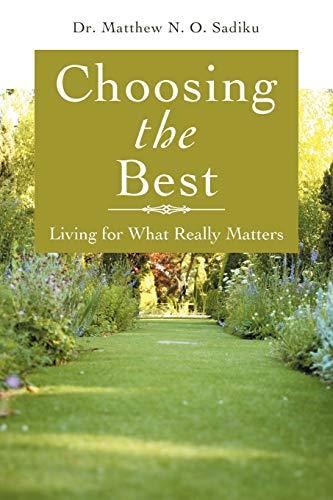 Choosing the Best: Living for What Really Matters: Dr. Matthew N. O. Sadiku