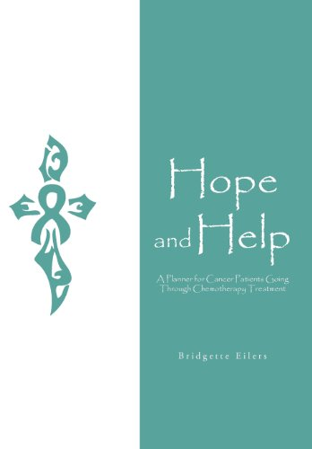 Hope and Help: A Planner for Cancer Patients Going Through Chemotherapy Treatment: Bridgette Eilers